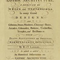 Gothic Architecture, Improved by Rules and Proportions. In many Grand Designs. Batty & Thomas Langley. 1742